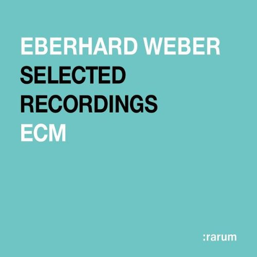 Selected Recordings: Rarum, Vol. 18 by Eberhard Weber