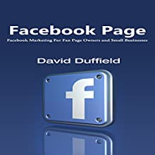 Facebook Page: Facebook Marketing for Fan Page Owners and Small Business (       UNABRIDGED) by David Duffield Narrated by Roy Lunel