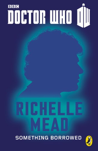 Richelle Mead - Doctor Who: Something Borrowed