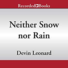 Neither Snow nor Rain: A History of the United States Postal Service Audiobook by Devin Leonard Narrated by L. J. Ganser