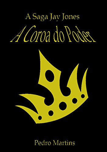 Pedro H. M. Martins - A Saga Jay Jones - A Coroa do Poder (Portuguese Edition)