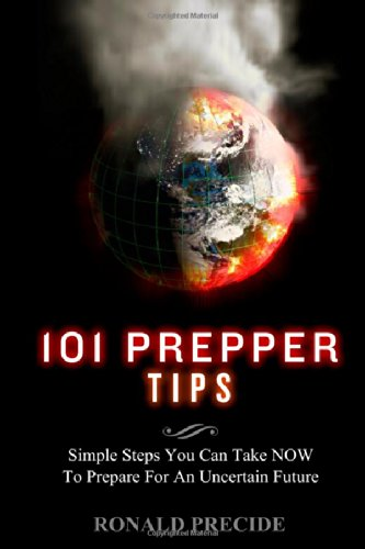 101 Prepper Tips: Simple Steps You Can Take NOW to Prepare for an Uncertain Future