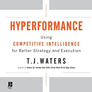 Hyperformance: Using Competitive Intelligence for Better Strategy and Execution   [T. J. Waters]