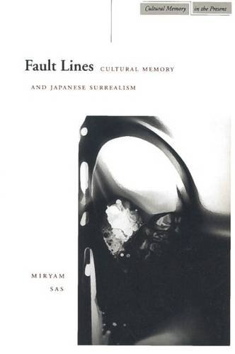 Fault Lines: Cultural Memory and Japanese Surrealism (Cultural Memory in the Present)