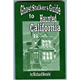 Ghost Stalker's Guide to Haunted California