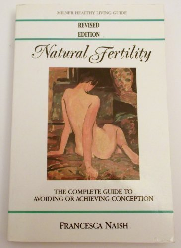 Natural Fertility: The Complete Guide To Avoiding Or Achieving Conception (Milner Healthy Living Guide)
