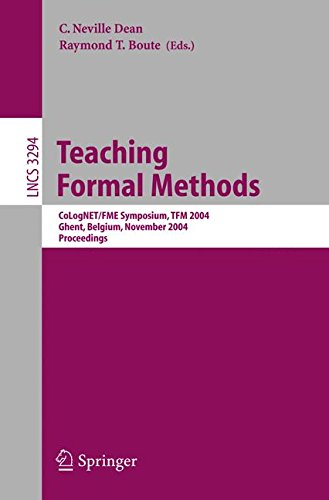 Teaching Formal Methods: CoLogNET/FME Symposium, TFM 2004, Ghent, Belgium, November 18-19, 2004. Proceedings (Lecture No