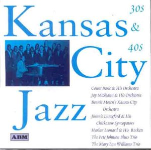Kansas City Jazz - 30s and 40s by Mary Lou Williams, Jimmie Lunceford & His Chickasaw Syncopators, Bennie Moten's Kansas City Orchestra, Original St. Louis Crackerjacks and Count Basie & His Orchestra
