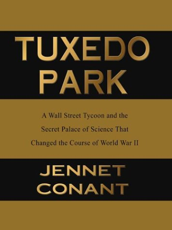 Tuxedo Park: A Wall Street Tycoon and the Secret Palace of Science That Changed the Course of World War II (Thorndike Press Large Print Biography Series)