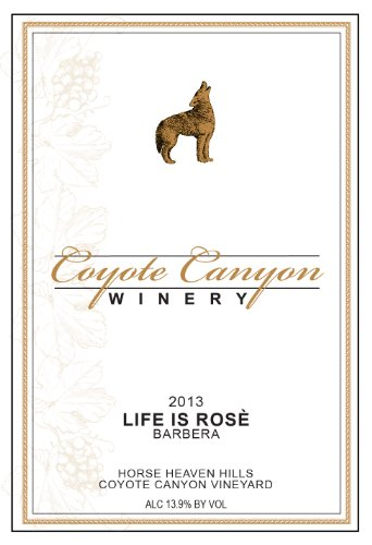 "2013 Coyote Canyon Winery ""Life Is Rosé"" Horse Heaven Hills Estate Rosé Of Barbera 750 Ml"