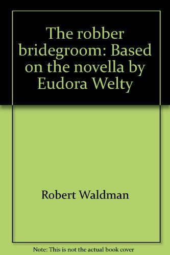 the robber bridegroom by eudora welty essay A literary analysis of the robber bridegroom by eudora welty the robber bridegroom, eudora welty, literary analysis sign up to view the complete essay.