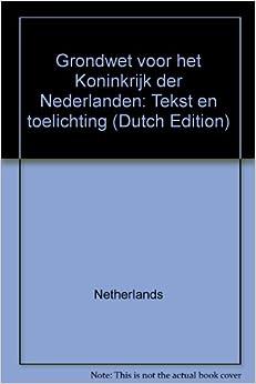 Grondwet voor het Koninkrijk der Nederlanden: Tekst en toelichting
