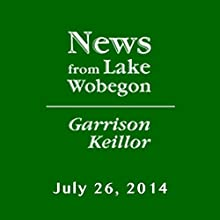 The News from Lake Wobegon from A Prairie Home Companion, July 26, 2014  by Garrison Keillor Narrated by Garrison Keillor