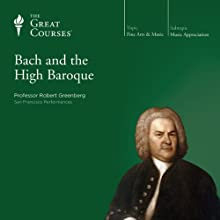 Bach and the High Baroque  by The Great Courses Narrated by Professor Robert Greenberg