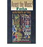 img - for Arrest the Music!: Fela and His Rebel Art and Politics (African Expressive Cultures) (Paperback) - Common book / textbook / text book