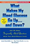 img - for What Makes My Blood Glucose Go Up...And Down? And 101 Other Frequently Asked Questions About Your Blood Glucose Levels book / textbook / text book