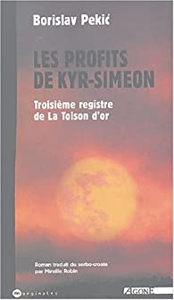 La Toison d'or, Tome 3 : Les Profits de Kyr-Sim�on par Borislav Pekitch