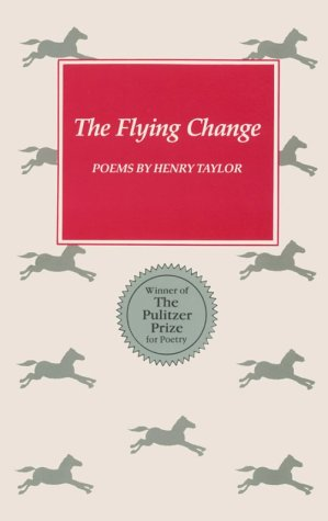 The Flying Change: Poems, HENRY TAYLOR