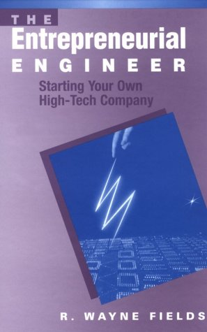 The Entrepreneurial Engineer: Starting Your Own High-Tech Company (Artech House Technology Management and Professional D