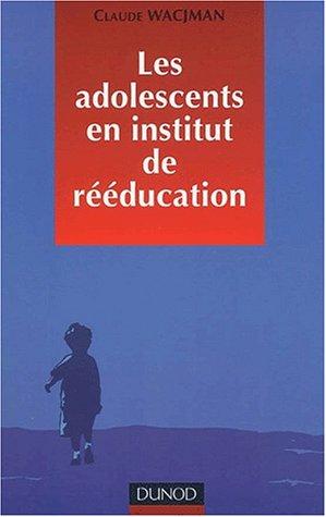 Les Adolescents en institut de rééducation : Prise en charge éducative, pédagogique et thérapeutique