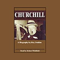 Churchill (       UNABRIDGED) by Roy Jenkins Narrated by Robert Whitfield