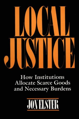 Local Justice: How Institutions Allocate Scarce Goods and Necessary...