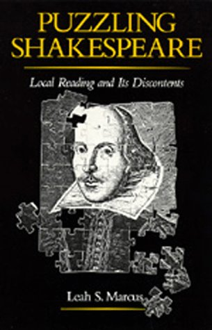 Puzzling Shakespeare: Local Reading and Its Discontents (The New Historicism: Studies in Cultural Poetics)