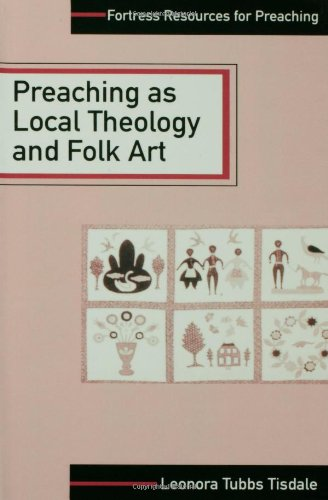 Preaching as Local Theology and Folk Art (Fortress...