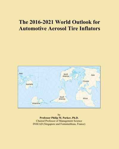 the-2016-2021-world-outlook-for-automotive-aerosol-tire-inflators