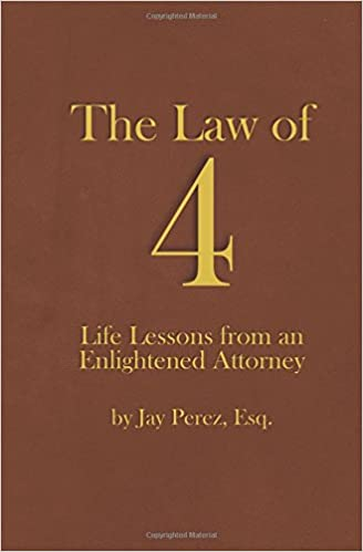 The Law Of 4: Life Lessons From An Enlightened Attorney