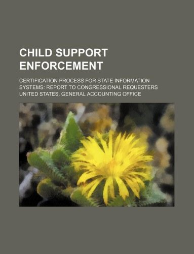 Child Support Enforcement: Certification Process for State Information Systems: Report to Congressional Requesters