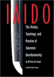 Iaido: History, Teaching & Practice Of Japanese Swordsmanship [Paperback] William de Lange (Author), Akita Moriji (Contributor), Matsuoka Yoshitaka (Contributor)