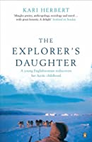 The Explorer's Daughter: A Young Englishwoman Rediscovers Her Arctic Childhood