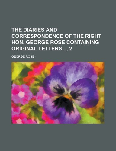 The Diaries and Correspondence of the Right Hon. George Rose Containing Original Letters, 2