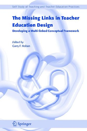 The Missing Links in Teacher Education Design: Developing a Multi-linked Conceptual Framework (Self-Study of Teaching an