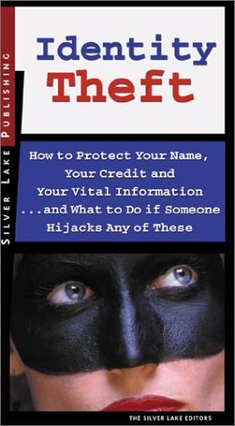Image for Identity Theft : How to Protect Your Name, Your Credit and Your Vital Information, and What to Do When Someone Hijacks Any of These
