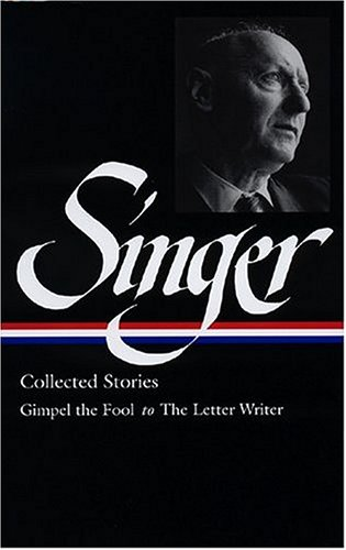 Isaac Bashevis Singer: Collected Stories V. 1 Gimpel the Fool to The Letter Writer (Library of America, 149), ISAAC BASHEVIS SINGER