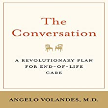 The Conversation: A Revolutionary Plan for End-of-Life Care (       UNABRIDGED) by Angelo Volandes Narrated by Angelo E. Volandes