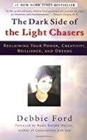 The Dark Side of the Light Chasers: Reclaiming Your Power, Creativity, Brilliance, and Dreams