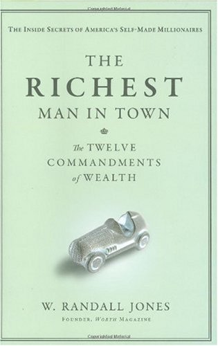 The Richest Man in Town: The Twelve Commandments of Wealth: W. Randall Jones: Amazon.com: Books