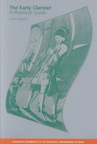 The Early Clarinet: A Practical Guide (Cambridge Handbooks to the Historical Performance of Music)