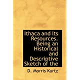 "Ithaca and Its Resources. Being an Historical and Descriptive Sketch of the ""Forest City"" and Its Magnificent..."