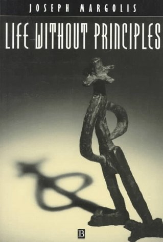 Life Without Principles: Reconciling Theory and Practice (The persistence of reality)