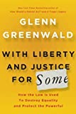 img - for With Liberty and Justice for Some: How the Law Is Used to Destroy Equality and Protect the Powerful 1st (first) , 1st (first) Edition by Greenwald, Glenn published by Metropolitan Books (2011) book / textbook / text book
