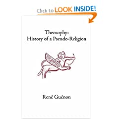 Theosophy: History of a Pseudo-Religion (Collected Works of Rene Guenon)