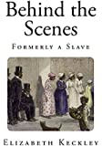 Behind the Scenes: Formerly a Slave (Thirty Years a Slave, and Four Years in The White House)