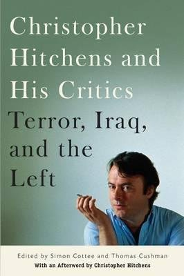 christopher-hitchens-and-his-critics-terror-iraq-and-the-left-author-simon-cottee-published-on-june-