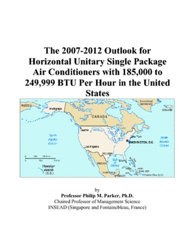 The 2007-2012 Outlook for Horizontal Unitary Single Package Air Conditioners with 185,000 to 249,999 BTU Per Hour in the United States