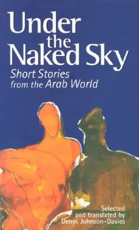 Under the Naked Sky: Short Stories from the Arab World...