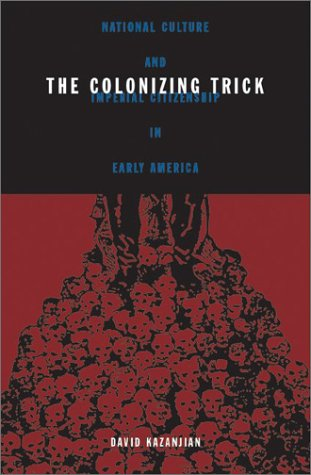 Colonizing Trick: National Culture And Imperial Citizenship In Early America (Critical American Studies)